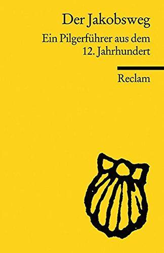 Der Jakobsweg: Ein Pilgerführer aus dem 12. Jahrhundert